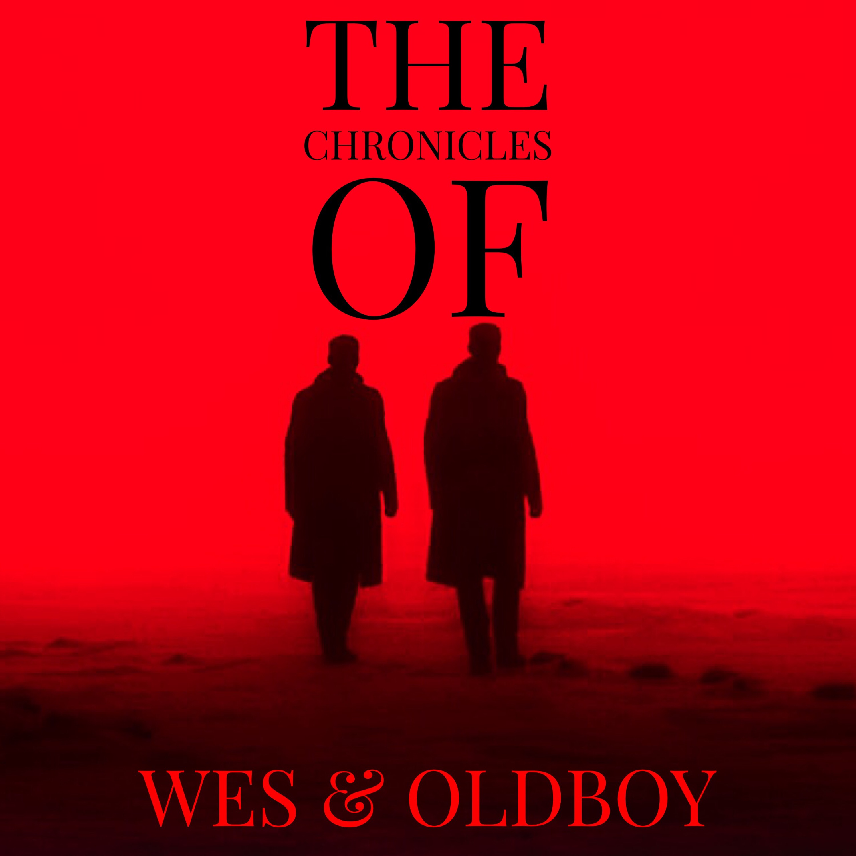 The Chronicles Of Wes & Oldboy: A Podcast For Cinephiles